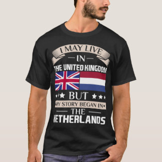 May Live in UK Story Began in Netherlands Flag T-Shirt