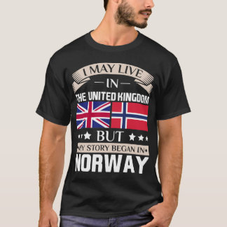 May Live in UK Story Began in Norway Flag T-Shirt