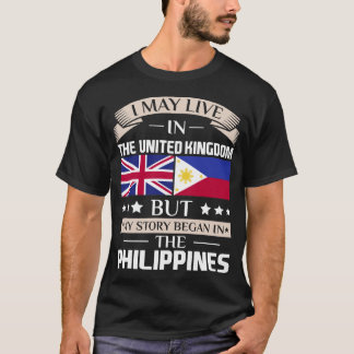 May Live in UK Story Began in the Philippines Flag T-Shirt
