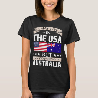 May Live in USA Story Began in Australia Flag T-Shirt