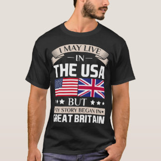 May Live in USA Story Began in Britain Flag T-Shirt