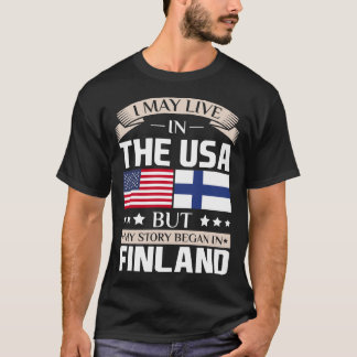 May Live in USA Story Began in Finland Flag Shirt