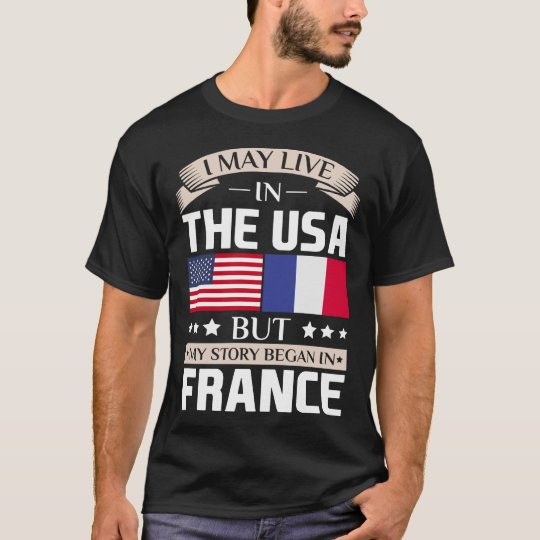 May Live in USA Story Began in France Flag T-Shirt