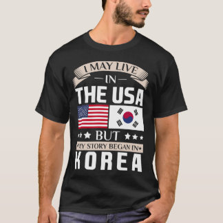 May Live in USA Story Began in Korea Flag T-Shirt
