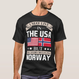 May Live in USA Story Began in Norway Flag T-Shirt