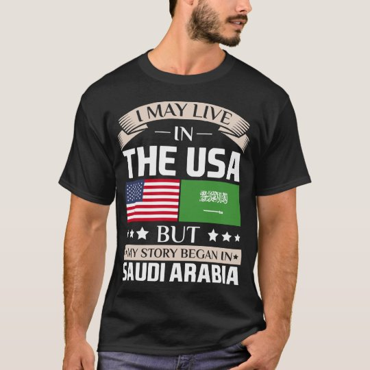 May Live in USA Story Began in Saudi Arabia Flag T-Shirt