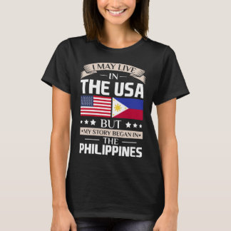 May Live in USA Story Began in the Philippines T-Shirt