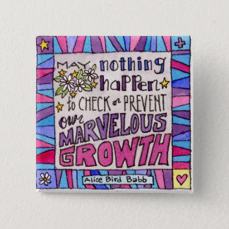 May nothing happen to prevent our marvelous growth 2 inch square button