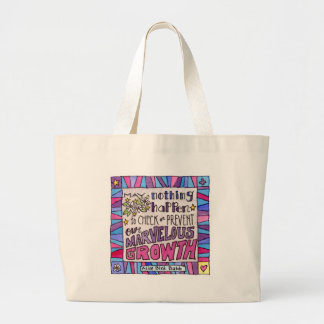 May nothing happen to prevent our marvelous growth large tote bag