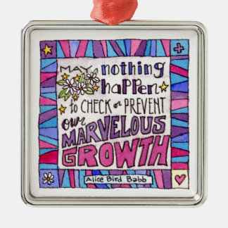 May nothing happen to prevent our marvelous growth metal ornament