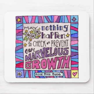 May nothing happen to prevent our marvelous growth mouse pad