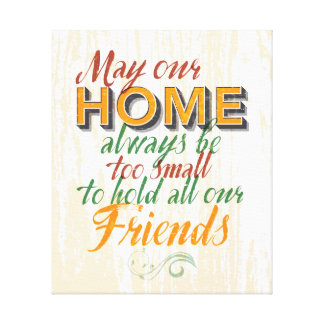 May Our Home Hold All Our Friends CanvasArt Family Canvas Print