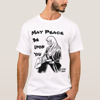 May Peace Be Upon You T-Shirt
