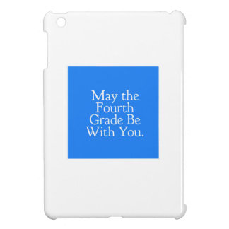 May the 4th Grade be with you Teacher Student Gift Case For The iPad Mini