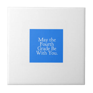 May the 4th Grade be with you Teacher Student Gift Tile