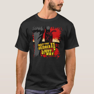 May the Bridges I Burn... Light my Way. T-Shirt