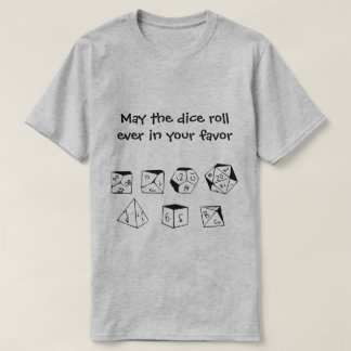 May the dice roll ever in your favor T-Shirt