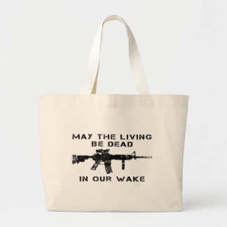 May The Living Be Dead In Our Wake Bag