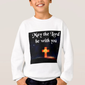 may the Lord be with you Sweatshirt