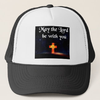 may the Lord be with you Trucker Hat