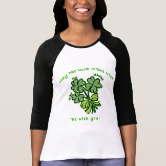 May the Luck o' the Irish be with you! T-Shirt