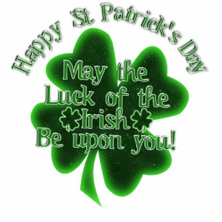 May the Luck of the Irish be Upon you! Standing Photo Sculpture