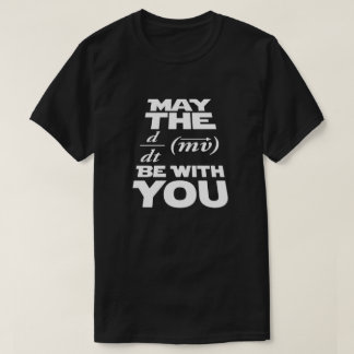 May The (Physics) Force Be With You T-Shirt