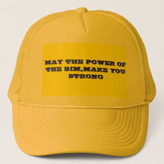 MAY THE POWER OF THE BIM,MAKE YOU STRONG TRUCKER HAT