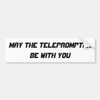 May The Teleprompter Be With You Bumper Sticker