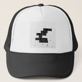 May you coffee be strong and your monday be short trucker hat