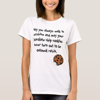 May Your Chocolate Chip Cookies Never Be Oatmeal T-Shirt