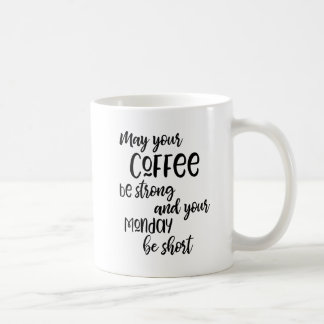 May Your Coffee Be Strong and your Monday Be Short Coffee Mug