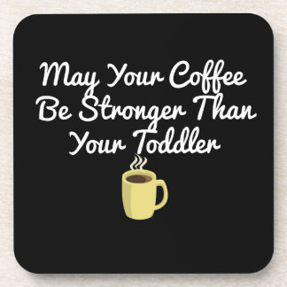 May Your Coffee Be Stronger Than Your Coffee Beverage Coasters