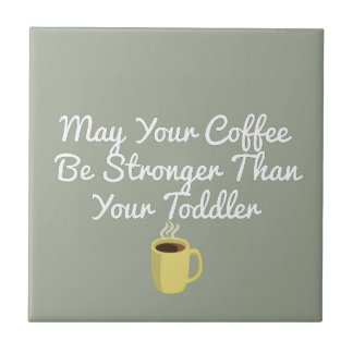 May Your Coffee Be Stronger Than Your Coffee Tile