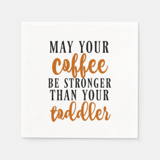 May Your Coffee Be Stronger Than Your Toddler Napkin