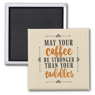 May Your Coffee Be Stronger Than Your Toddler Square Magnet