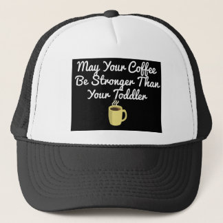May Your Coffee Be Stronger Than Your Toddler Trucker Hat