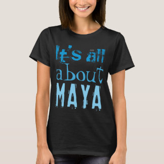 Maya 04 Dark All About Maya T-Shirt