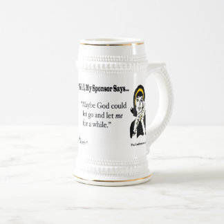 Maybe God could let go and let me for awhile. Beer Stein