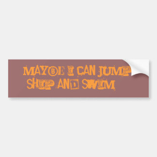 Maybe I can jump ship and swim.... Bumper Sticker
