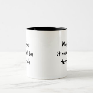 Maybe it won't be terrible mug
