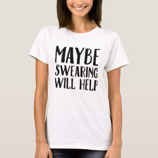Maybe Swearing Will Help For Sarcastic Teen T-Shirt