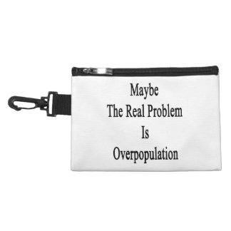 Maybe The Real Problem Is Overpopulation Accessory Bag