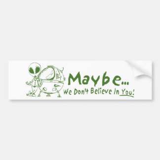 Maybe We Don't Believe In You! Bumper Sticker