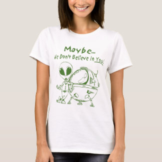 Maybe We Don't Believe In You! T-Shirt