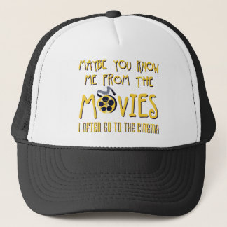 maybe you know ME from the movies Trucker Hat