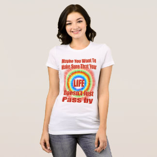 Maybe You Want Make Sure That Your Life... T-Shirt