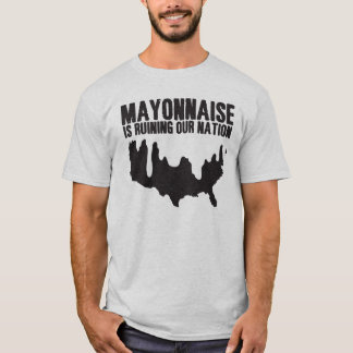 Mayonnaise is Ruining Our Nation T-Shirt