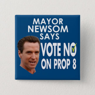 Mayor Newsom Says No on Prop 8! 2 Inch Square Button