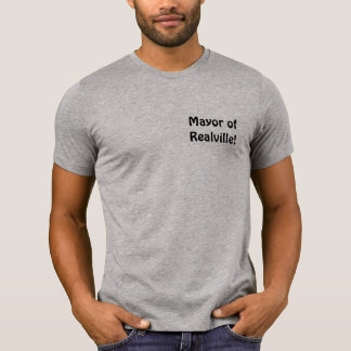 Mayor of Realville! T-Shirt